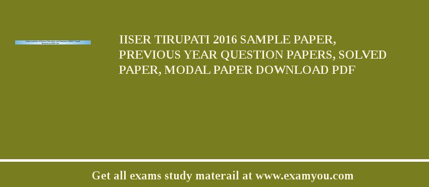 IISER Tirupati 2017 Sample Paper, Previous Year Question Papers, Solved Paper, Modal Paper Download PDF