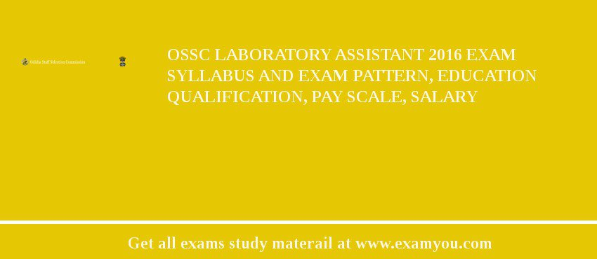 OSSC Laboratory Assistant 2016 Exam Syllabus And Exam Pattern, Education Qualification, Pay scale, Salary