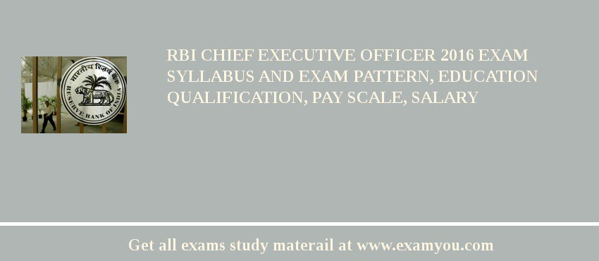 RBI Chief Executive Officer 2016 Exam Syllabus And Exam Pattern, Education Qualification, Pay scale, Salary