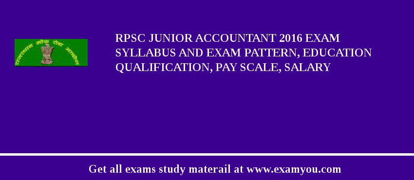 RPSC Junior Accountant 2016 Exam Syllabus And Exam Pattern, Education Qualification, Pay scale, Salary