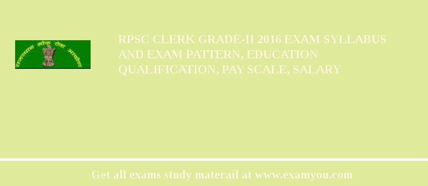 RPSC Clerk Grade-II 2018 Exam Syllabus And Exam Pattern, Education Qualification, Pay scale, Salary