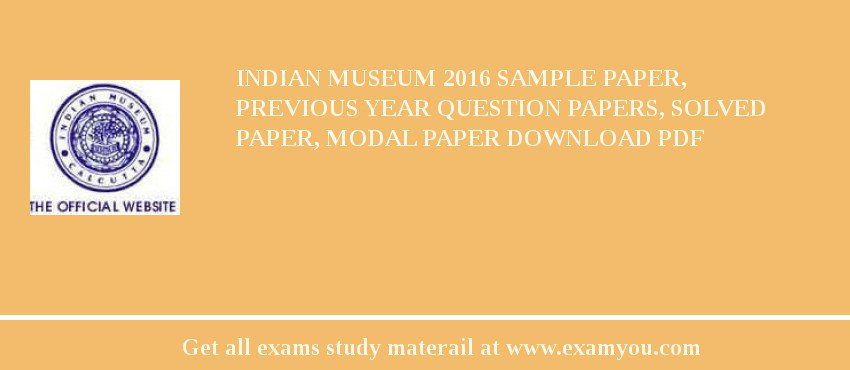 indian museum 2018 sample paper previous year question papers