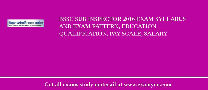 BSSC Sub Inspector 2017 Exam Syllabus And Exam Pattern, Education Qualification, Pay scale, Salary