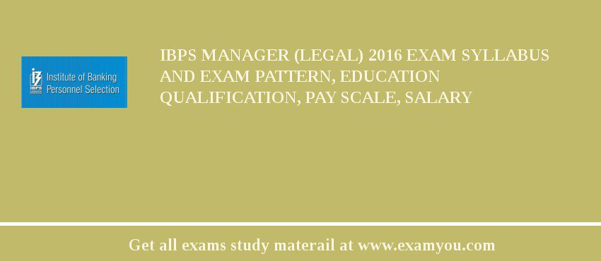 IBPS Manager (Legal) 2016 Exam Syllabus And Exam Pattern, Education Qualification, Pay scale, Salary