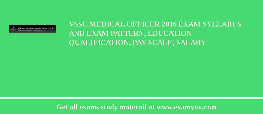 VSSC Medical Officer 2018 Exam Syllabus And Exam Pattern, Education Qualification, Pay scale, Salary