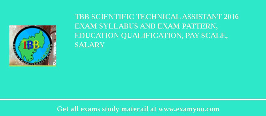 TBB Scientific Technical Assistant 2017 Exam Syllabus And Exam Pattern, Education Qualification, Pay scale, Salary