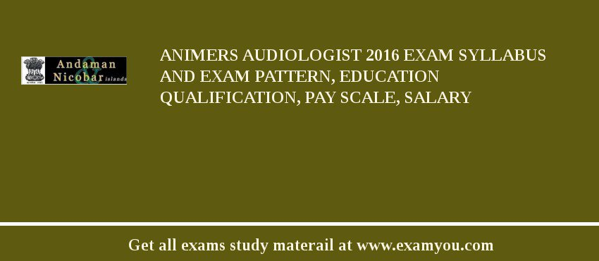 Animers Audiologist 2018 Exam Syllabus And Exam Pattern Education