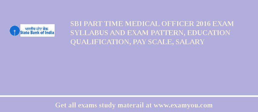 SBI Part Time Medical Officer 2017 Exam Syllabus And Exam Pattern, Education Qualification, Pay scale, Salary