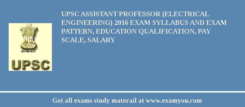 UPSC Assistant Professor Electrical Engineering 2018 Exam Syllabus And Pattern Education Qualification
