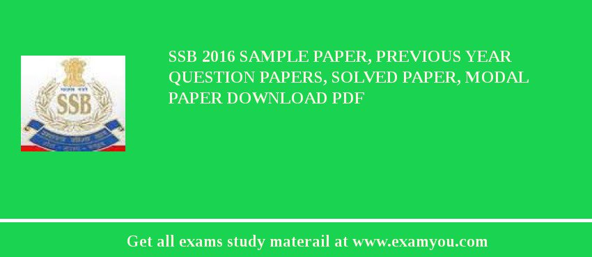 SSB 2017 Sample Paper, Previous Year Question Papers, Solved Paper, Modal Paper Download PDF