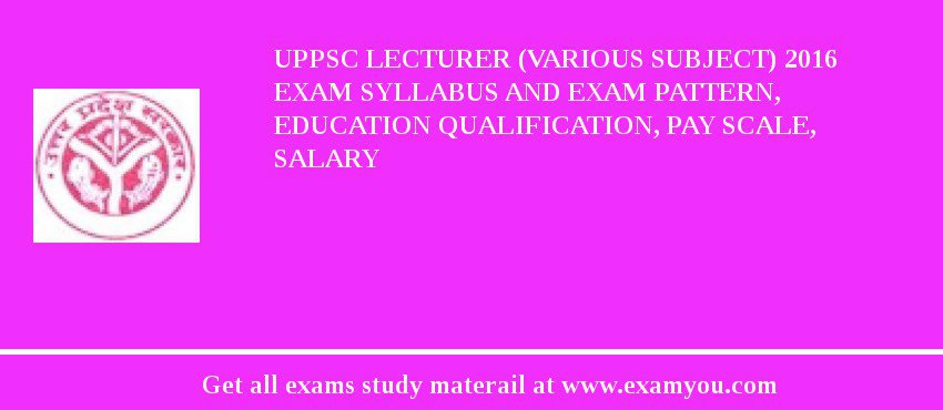 UPPSC Lecturer (Various Subject) 2018 Exam Syllabus And Exam