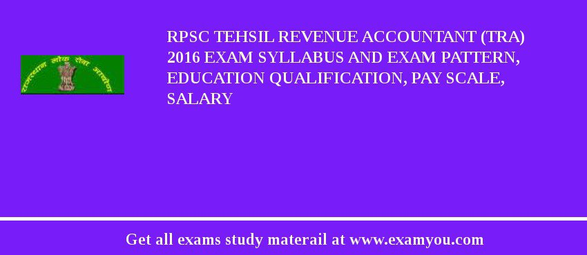 RPSC Tehsil Revenue Accountant (TRA) 2016 Exam Syllabus And Exam Pattern, Education Qualification, Pay scale, Salary