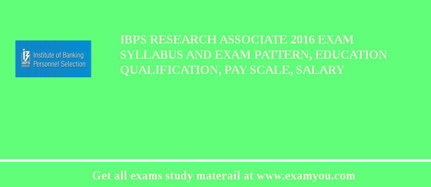 IBPS Research Associate 2017 Exam Syllabus And Exam Pattern, Education Qualification, Pay scale, Salary