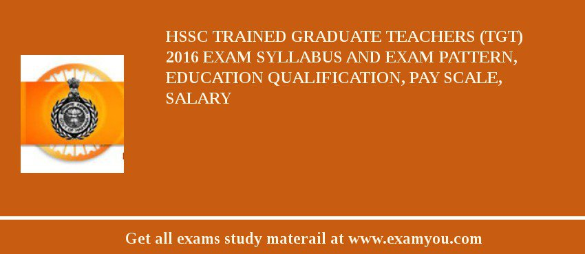HSSC Trained Graduate Teachers (TGT) 2018 Exam Syllabus And Exam Pattern, Education Qualification, Pay scale, Salary