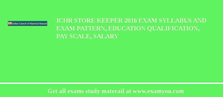 ICHR Store Keeper 2018 Exam Syllabus And Exam Pattern, Education Qualification, Pay scale, Salary