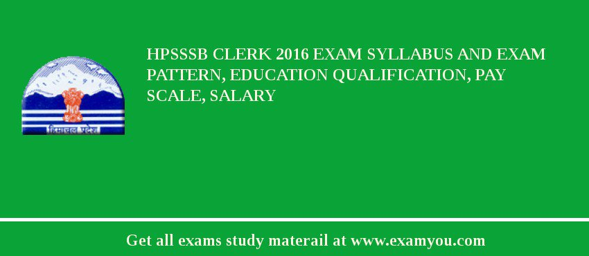 HPSSSB Clerk 2017 Exam Syllabus And Exam Pattern, Education Qualification, Pay scale, Salary