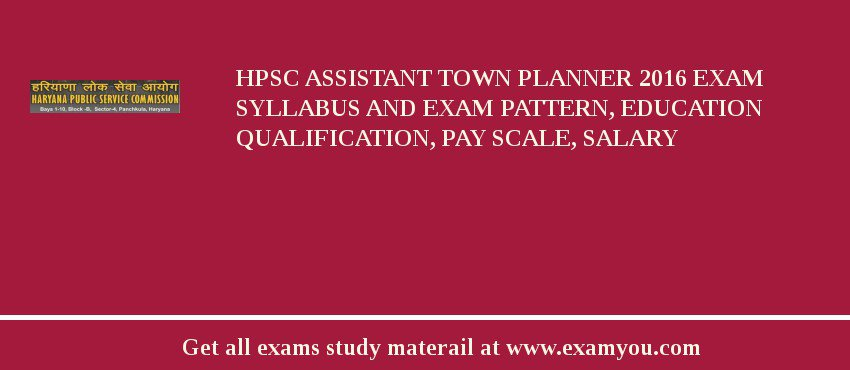 HPSC Assistant Town Planner 2018 Exam Syllabus And Exam Pattern, Education Qualification, Pay scale, Salary