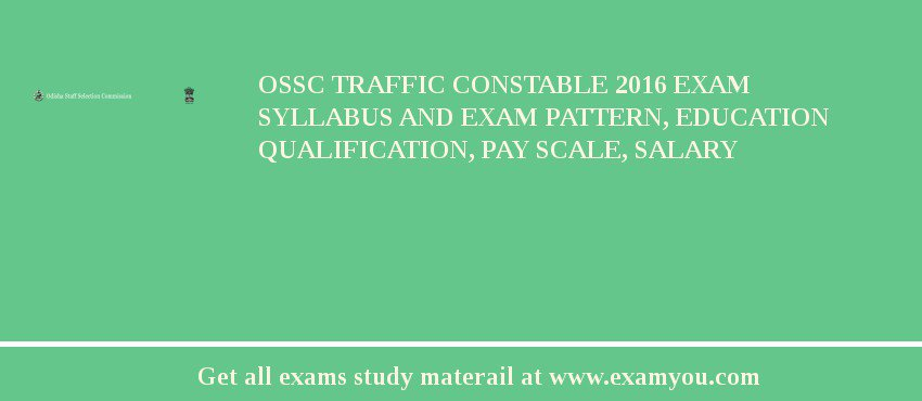 OSSC Traffic Constable 2017 Exam Syllabus And Exam Pattern, Education Qualification, Pay scale, Salary