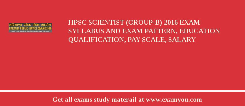 HPSC Scientist (Group-B) 2018 Exam Syllabus And Exam Pattern, Education Qualification, Pay scale, Salary