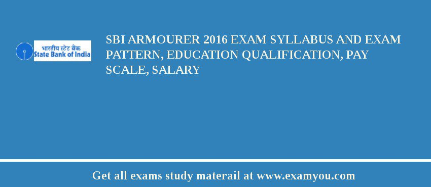 SBI Armourer 2017 Exam Syllabus And Exam Pattern, Education Qualification, Pay scale, Salary