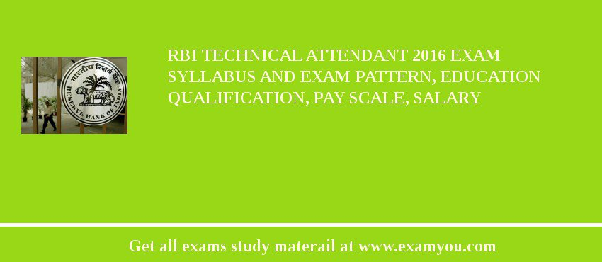 RBI Technical Attendant 2016 Exam Syllabus And Exam Pattern, Education Qualification, Pay scale, Salary
