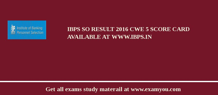 IBPS SO Result 2018 CWE 5 Score Card Available at www.ibps.in