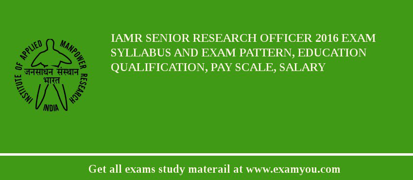 IAMR Senior Research Officer 2017 Exam Syllabus And Exam Pattern, Education Qualification, Pay scale, Salary
