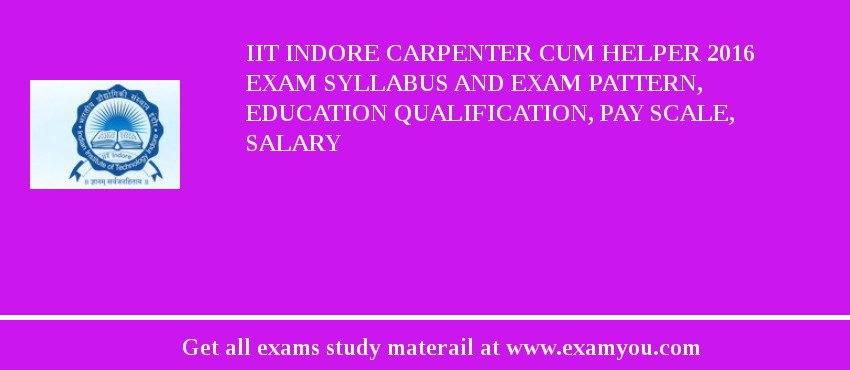IIT Indore Carpenter cum Helper 2018 Exam Syllabus And Exam