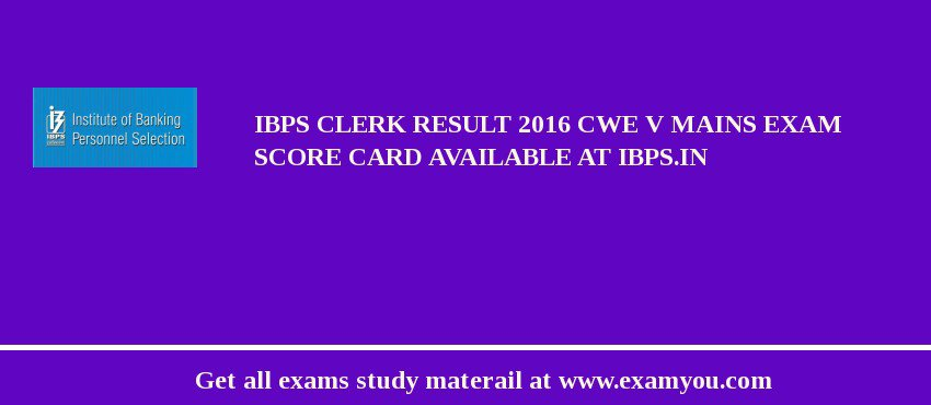 IBPS Clerk Result 2017 CWE V Mains Exam Score Card Available at ibps.in