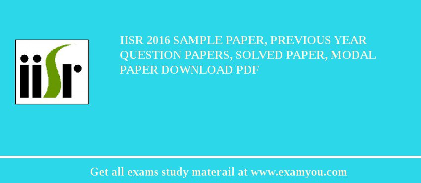 IISR (Indian Institute of Spices Research (IISR)) 2018 Sample Paper, Previous Year Question Papers, Solved Paper, Modal Paper Download PDF