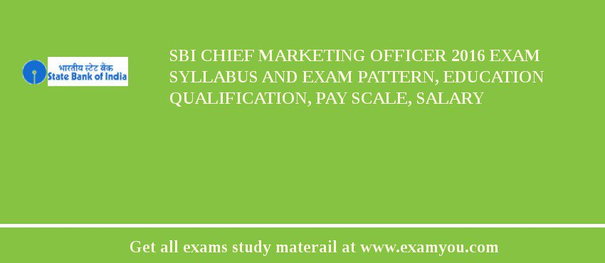 SBI Chief Marketing Officer 2016 Exam Syllabus And Exam Pattern, Education Qualification, Pay scale, Salary