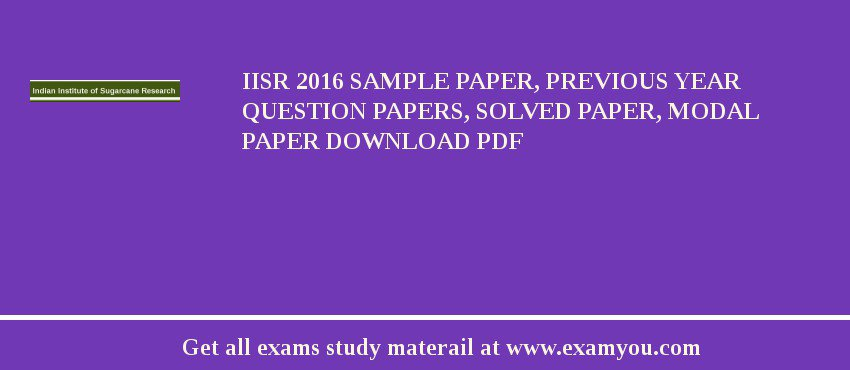 IISR (Indian Institute of Sugarcane Research) 2018 Sample Paper, Previous Year Question Papers, Solved Paper, Modal Paper Download PDF