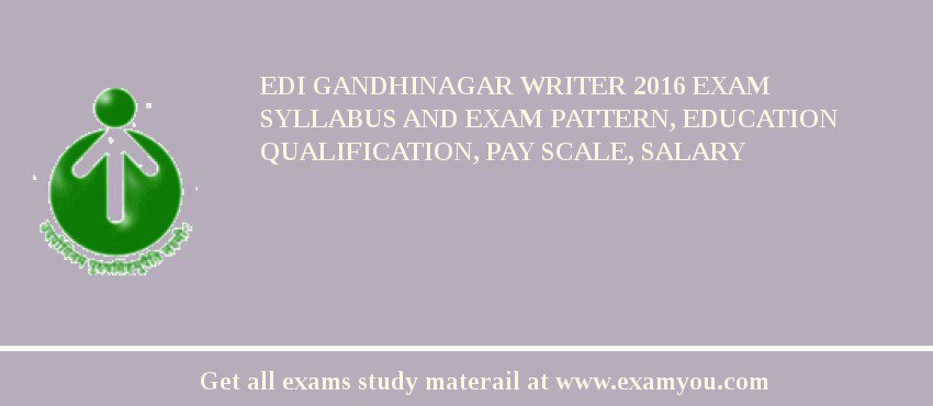 EDI Gandhinagar Writer 2017 Exam Syllabus And Exam Pattern, Education Qualification, Pay scale, Salary