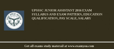 UPSSSC Junior Assistant 2017 Exam Syllabus And Exam Pattern, Education Qualification, Pay scale, Salary