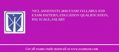 NICL Assistants 2017 Exam Syllabus And Exam Pattern, Education Qualification, Pay scale, Salary