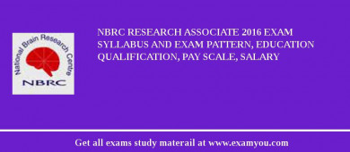 NBRC Research Associate 2016 Exam Syllabus And Exam Pattern, Education Qualification, Pay scale, Salary