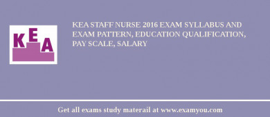 KEA Staff Nurse 2018 Exam Syllabus And Exam Pattern, Education Qualification, Pay scale, Salary