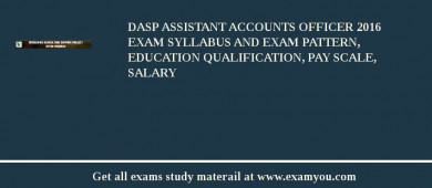 DASP Assistant Accounts Officer 2017 Exam Syllabus And Exam Pattern, Education Qualification, Pay scale, Salary
