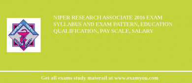 NIPER Research Associate 2016 Exam Syllabus And Exam Pattern, Education Qualification, Pay scale, Salary