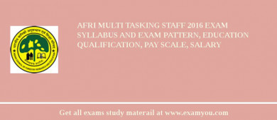 AFRI Multi Tasking Staff 2017 Exam Syllabus And Exam Pattern, Education Qualification, Pay scale, Salary