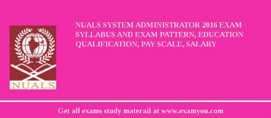 NUALS System Administrator 2017 Exam Syllabus And Exam Pattern, Education Qualification, Pay scale, Salary