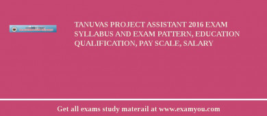 TANUVAS Project Assistant 2018 Exam Syllabus And Exam Pattern, Education Qualification, Pay scale, Salary