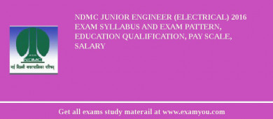 NDMC Junior Engineer (Electrical) 2017 Exam Syllabus And Exam Pattern, Education Qualification, Pay scale, Salary