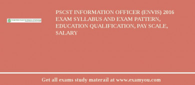 PSCST Information Officer (ENVIS) 2018 Exam Syllabus And Exam Pattern, Education Qualification, Pay scale, Salary