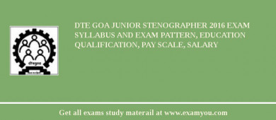 DTE Goa Junior Stenographer 2017 Exam Syllabus And Exam Pattern, Education Qualification, Pay scale, Salary