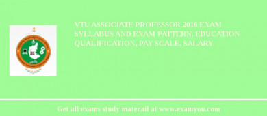 VTU Associate Professor 2016 Exam Syllabus And Exam Pattern, Education Qualification, Pay scale, Salary