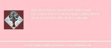 AUD Research Associate 2017 Exam Syllabus And Exam Pattern, Education Qualification, Pay scale, Salary