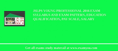 JSLPS Young Professional 2017 Exam Syllabus And Exam Pattern, Education Qualification, Pay scale, Salary
