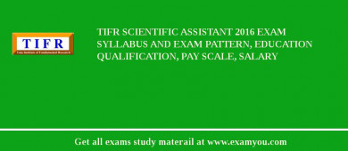 TIFR Scientific Assistant 2017 Exam Syllabus And Exam Pattern, Education Qualification, Pay scale, Salary