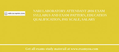 NARI Laboratory Attendant 2016 Exam Syllabus And Exam Pattern, Education Qualification, Pay scale, Salary